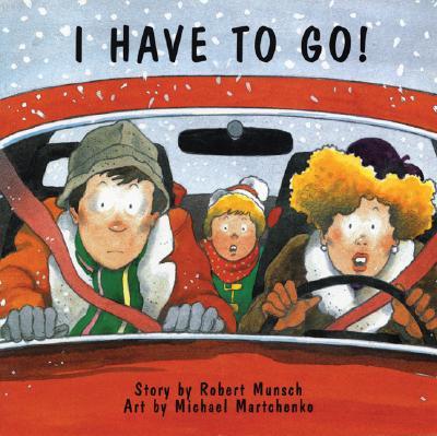I Have to Go! By Munsch, Robert N./ Martchenko, Michael (ILT)